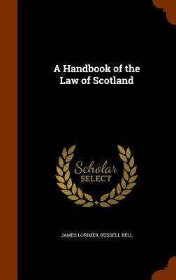 A Handbook of the Law of Scotland - Lorimer, James, and Bell, Russell