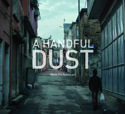A Handful of Dust: Syrian Refugees in Turkey - Nalbandian Nish (Photographer), and Campbell, Greg (Foreword by), and Nalbandian, Nish (Contributions by)