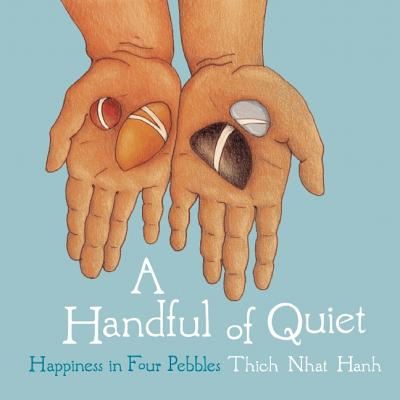 A Handful of Quiet: Happiness in Four Pebbles - Nhat Hanh, Thich