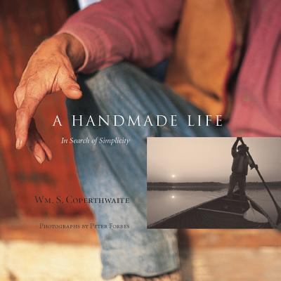 A Handmade Life: In Search of Simplicity - Coperthwaite, William, and Forbes, Peter (Photographer), and Saltmarsh, John