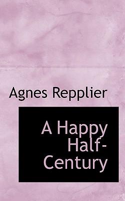 A Happy Half-Century - Repplier, Agnes