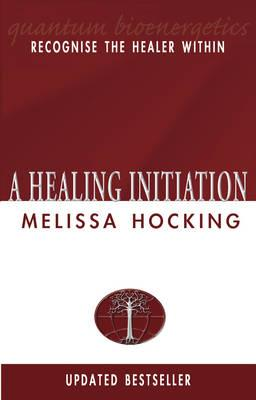 A Healing Initiation: Recognise the Healer within - Hocking, Melissa