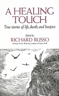 A Healing Touch: True Stories of Life, Death, and Hospice - Russo, Richard (Editor)