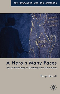 A Hero's Many Faces: Raoul Wallenberg in Contemporary Monuments - Schult, T