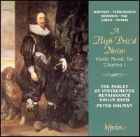 A High-Priz'd Noise: Violin Music for Charles I - Helen Orsler (violin); Judith Tarling (violin); Parley of Instruments Renaissance Violin Band; Theresa Caudle (violin)
