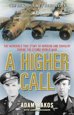 A Higher Call: The Incredible True Story of Heroism and Chivalry during the Second World War - Makos, Adam
