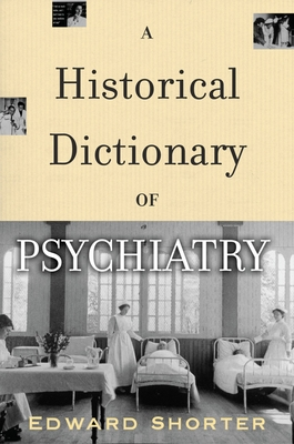 A Historical Dictionary of Psychiatry - Shorter, Edward