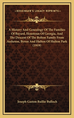 A History and Genealogy of the Families of Bayard, Houstoun of Georgia, and the Descent of the Bolton Family from Assheton, Byron and Hulton of Hulton Park (1919) - Bulloch, Joseph Gaston Baillie