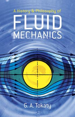A History and Philosophy of Fluid Mechanics - Tokaty, G A, and Engineering