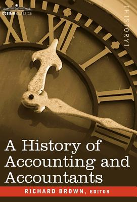 A History of Accounting and Accountants - Brown, Richard, PhD (Editor)