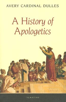 A History of Apologetics - Dulles, Avery Cardinal, S.J.