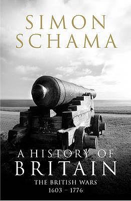 A History of Britain - Volume 2: The British Wars 1603-1776 - Schama, Simon