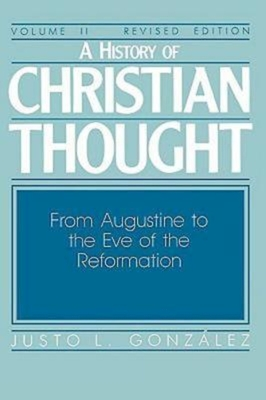 A History of Christian Thought Volume II: From Augustine to the Eve of the Reformation - Gonzalez Justo L