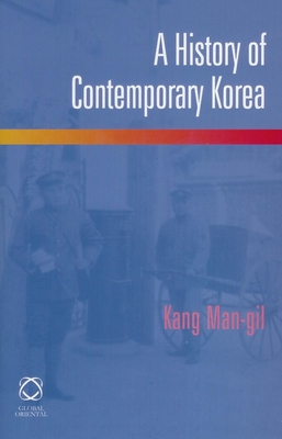 A History of Contemporary Korea - Kang, Man-Gil