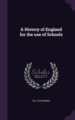A History of England for the Use of Schools - Thalheimer, Mary Elsie
