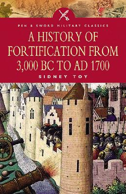 A History of Fortification from 3000 BC to AD 1700 - Toy, Sidney