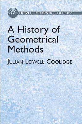 A History of Geometrical Methods - Maxfield, John E, and Coolidge, Julian Lowell, and Mathematics