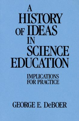 A History of Ideas in Science Education - DeBoer, George