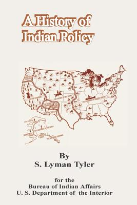 A History of Indian Policy - Tyler, S Lyman, and Morton, Rogers C B (Foreword by)