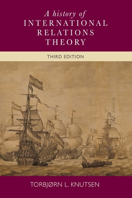 A History of International Relations Theory: 3rd Edition - Knutsen, Torbjrn L