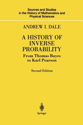 A History of Inverse Probability: From Thomas Bayes to Karl Pearson - Dale, Andrew I.