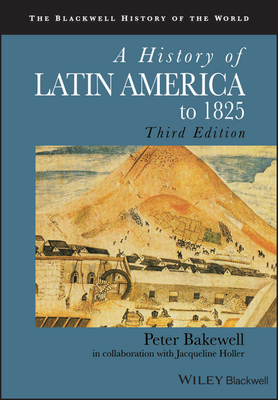 A History of Latin America to 1825 - Bakewell, Peter (Original Author)