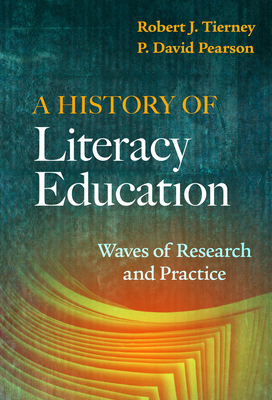A History of Literacy Education: Waves of Research and Practice - Tierney, Robert J., and Pearson, P. David