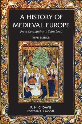 A History of Medieval Europe: From Constantine to Saint Louis - Davis, R H C