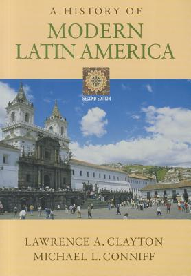 A History of Modern Latin America - Clayton, Lawrence A, and Conniff, Michael L