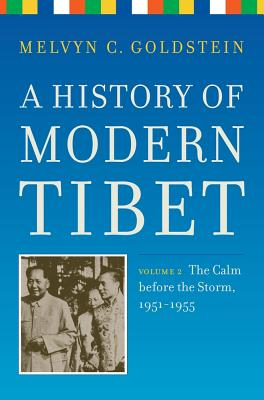 A History of Modern Tibet, Volume 2: The Calm Before the Storm 1951-1955 - Goldstein, Melvyn C
