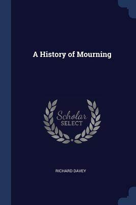 A History of Mourning - Davey, Richard