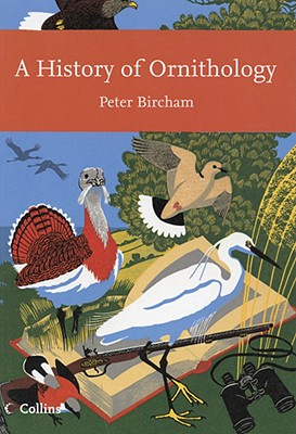 A History of Ornithology - Bircham, Peter