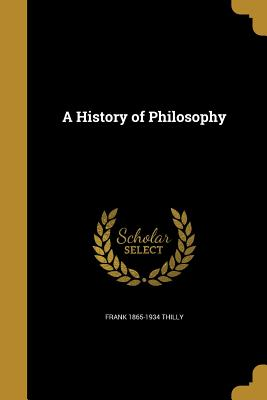 A History of Philosophy - Thilly, Frank 1865-1934