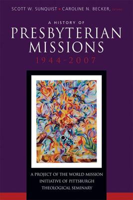 A History of Presbyterian Missions: 1944-2007 - Sunquist, Scott W (Editor)