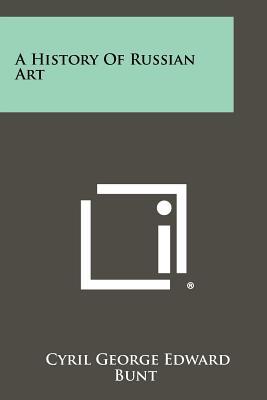 A History of Russian Art - Bunt, Cyril George Edward