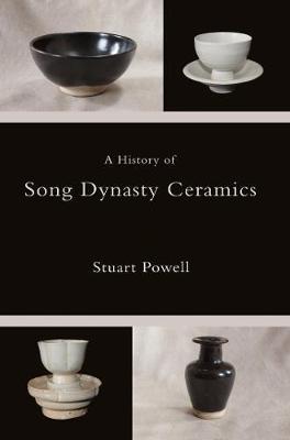 A History of Song Dynasty Ceramics - Powell, Stuart