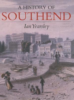 A History of Southend - Yearsley, Ian