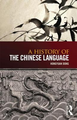 A History of the Chinese Language - Dong, Hongyuan
