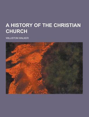 A History of the Christian Church - Walker, Williston