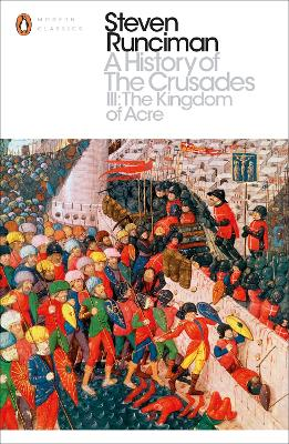 A History of the Crusades: The Kingdom of Acre and the Later Crusades III: The Kingdom of Acre and the Later Crusades - Runciman, Steven