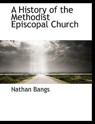 A History of the Methodist Episcopal Church - Bangs, Nathan