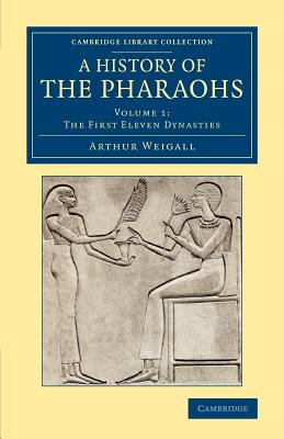 A History of the Pharaohs - Weigall, Arthur E. P. Brome
