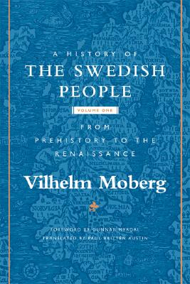 A History of the Swedish People: Volume 1: From Prehistory to the Renaissance - Moberg, Vilhelm
