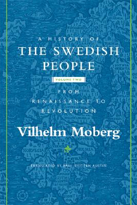 A History of the Swedish People: Volume II: From Renaissance to Revolution - Moberg, Vilhelm