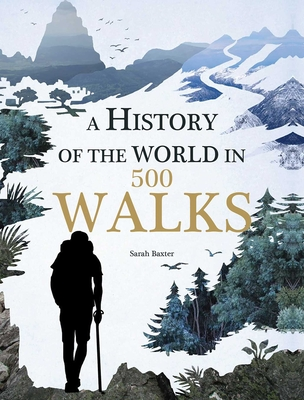 A History of the World in 500 Walks - Baxter, Sarah
