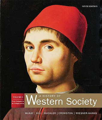 A History of Western Society: Volume 1: From Antiquity to the Enlightenment - McKay, John P, and Hill, Bennett D, and Buckler, John