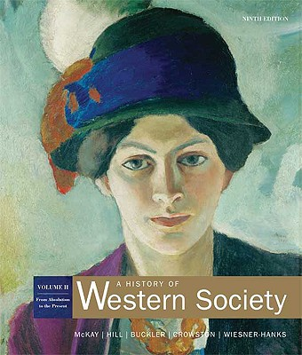A History of Western Society, Volume II: From Absolutism to the Present - McKay, John P, and Hill, Bennett D, and Buckler, John
