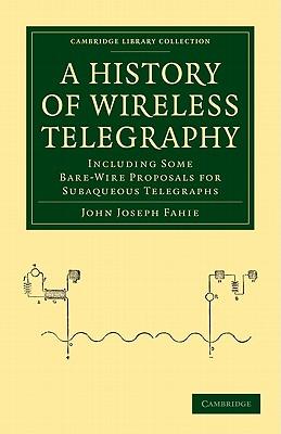 A History of Wireless Telegraphy - Fahie, John Joseph