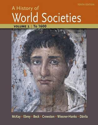 A History of World Societies: Volume 1: To 1600 - McKay, John P.