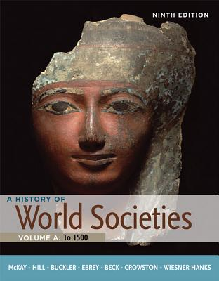 A History of World Societies, Volume A: To 1500 - McKay, John P, and Hill, Bennett D, and Buckler, John